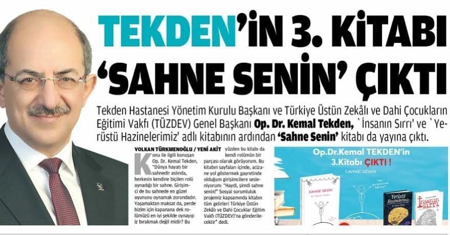 Tekden Hastanesi Yönetim Kurulu Başkanı ve Türkiye Üstün Zekâlı ve Dahi Çocukların Eğitimi Vakfı (TÜZDEV) Genel Başkanı Op.Dr.Kemal Tekden, 'İnsanın Sırrı' ve 'Yerüstü Hazinelerimiz'adlı kitabının ardından 'Sahne Senin' kitabı da yayına çıktı.