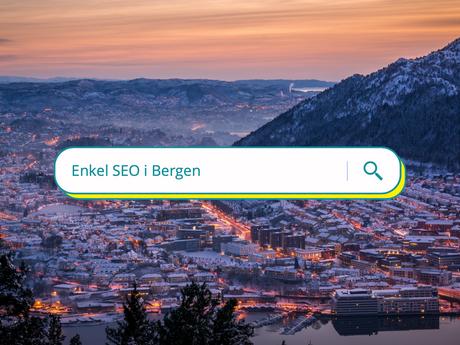 SEO i Bergen? 7 tips om søkemotoroptimalisering som virker