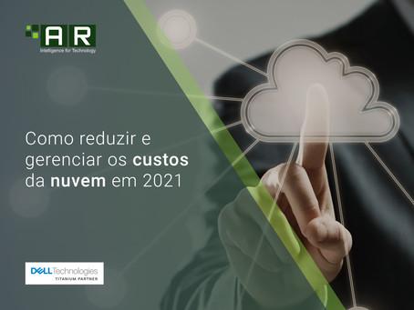 Como reduzir e gerenciar os custos da nuvem em 2021
