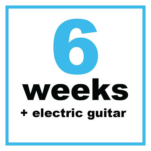 6 Weeks + Electric Guitar