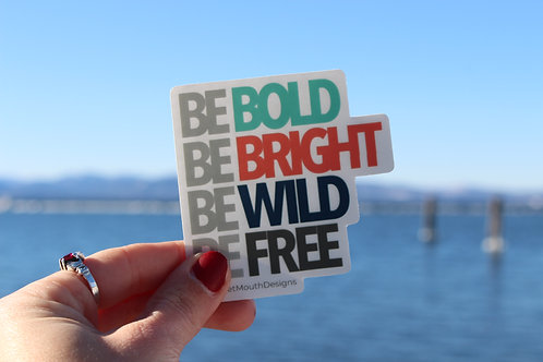 Be Bold, Bright, Wild and Free Sticker