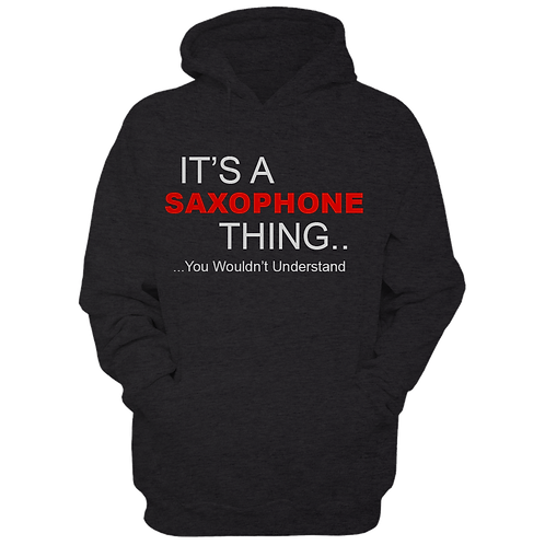 It's A Saxophone Thing (Hoodie)