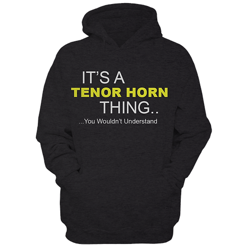 It's A Tenor Horn Thing (Hoodie)