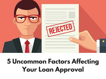 5 Uncommon Factors that could Affect Your Home Loan Approval
