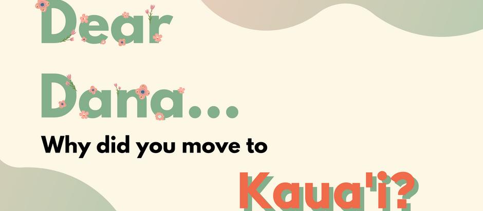 Dear Dana: Why Did You Move to Kaua'i?