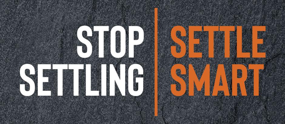 Stop Settling, Settling Smart:  Priorities, Goals, and Settling