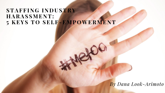 Staffing Industry Harassment: The 5 Keys to Self-Empowerment