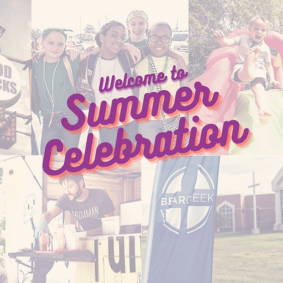 Welcome to Summer Celebration - Preschool, Children, Student and Adult Ministries