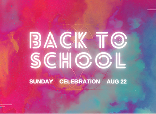 Back to School Celebration - Preschool, Children's, Student and Adult Ministries