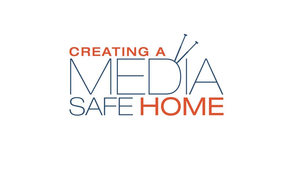 Creating a Media Safe Home