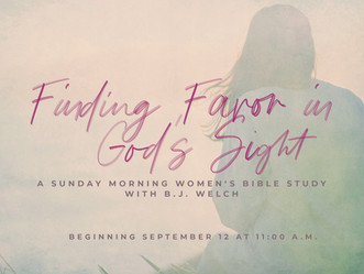 """""""Finding Favor in God's Sight"""" A Sunday Morning Bible Study for Women with B.J. Welch"""