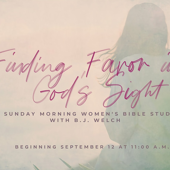 """""""Finding Favor in God's Sight""""  A Bible Study for Women with BJ Welch - Preschool, Children, Adult Ministry."""