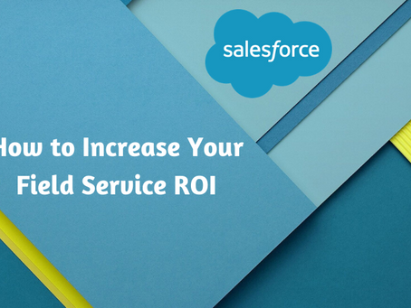 How to Increase Your Field Service ROI