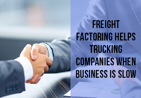 Freight Factoring Helps Trucking Companies When Business is Slow