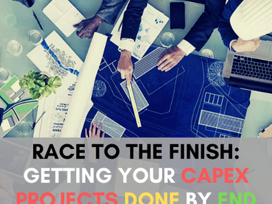 Race to the Finish: Getting Your CAPEX Projects Done By End of Year