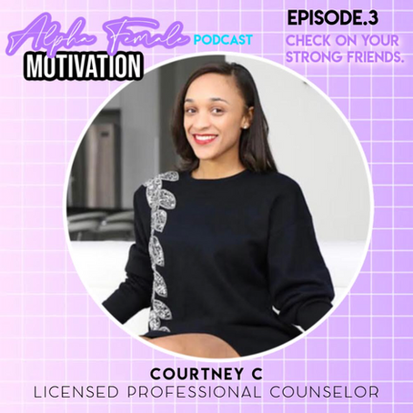 EP.3 AFM Podcast. Check on your strong friends! monthly session w/ Courtney C. ,LPN.