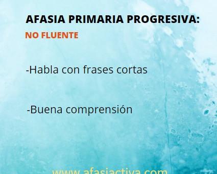 Hay tres tipos de Afasias Progresivas: NO FLUENTE, LOGOPÉNICA Y SEMÁNTICA
