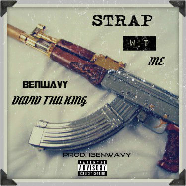 iBenWavy & DavidthaKing - Strap Wit Me (Single)