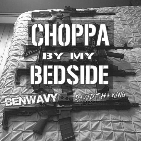iBenWavy & DavidthaKing - Choppa By My Bedside (Single)