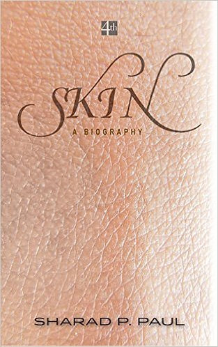 Skin - A Biography by Dr Sharad P. Paul