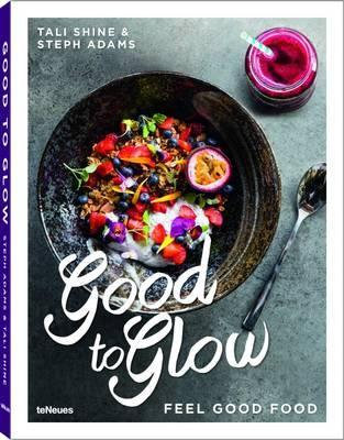 Good to Glow: Feel-Good Food by Tali Shine