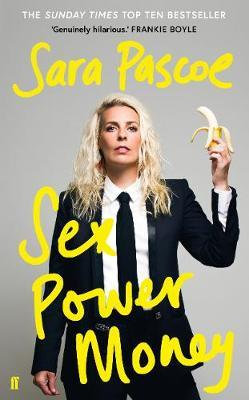 Sex Power Money: THE SUNDAY TIMES BESTSELLER by Sara Pascoe