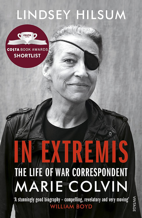 In Extremis: The Life of War Correspondent Marie Colvin by Lindsey Hilsum