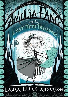 Amelia Fang and the Lost Yeti Treasures Laura Ellen Anderson