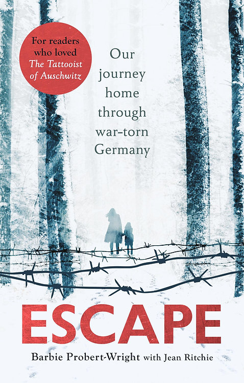 Escape: Our journey home through war-torn Germany by Barbie Probert-Wright