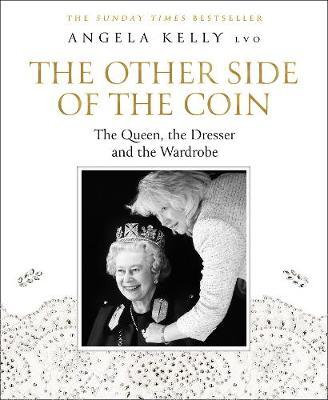 The Other Side of the Coin: The Queen, the Dresser and the Wardrobe Angela Kelly