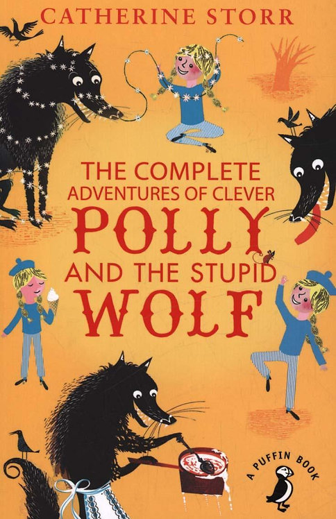 The Complete Adventures of Clever Polly and the Stupid Wolf Catherine Storr
