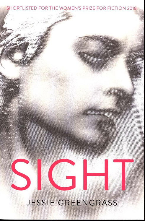 Sight: SHORTLISTED FOR THE WOMEN'S PRIZE FOR FICTION 2018 Jessie Greengrass