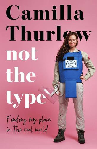 Not The Type: Finding my place in the real world by Camilla Thurlow