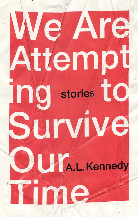 We Are Attempting to Survive Our Time by A.L. Kennedy