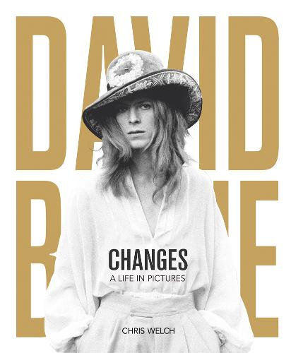 David Bowie - Changes: A Life in Pictures 1947-2016 by Chris Welch