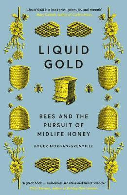 Liquid Gold: Bees and the Pursuit of Midlife Honey by Roger Morgan-Grenville