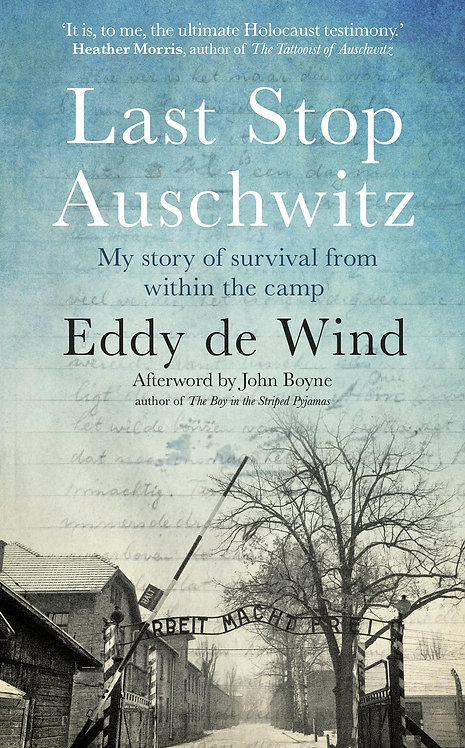 Last Stop Auschwitz: My story of survival from within the camp by Eddy de Wind