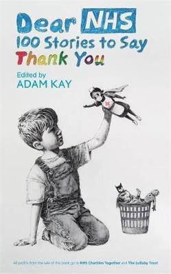 Dear NHS: 100 Stories to Say Thank You, Edited by Adam Kay  Various
