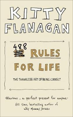 488 Rules for Life: The Thankless Art of Being Correct by Kitty Flanagan