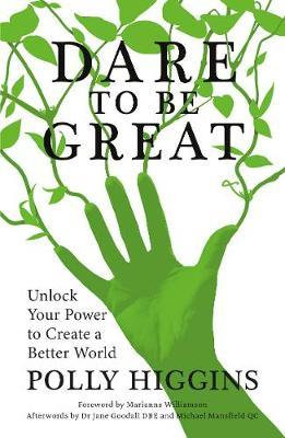Dare To Be Great: Unlock Your Power to Create a Better World by Polly Higgins