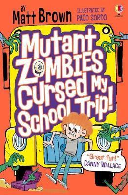 Mutant Zombies Cursed My School Trip by Matt Brown