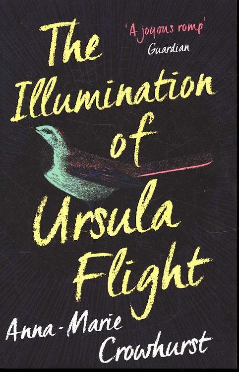 The Illumination of Ursula Flight Anna-Marie Crowhurst