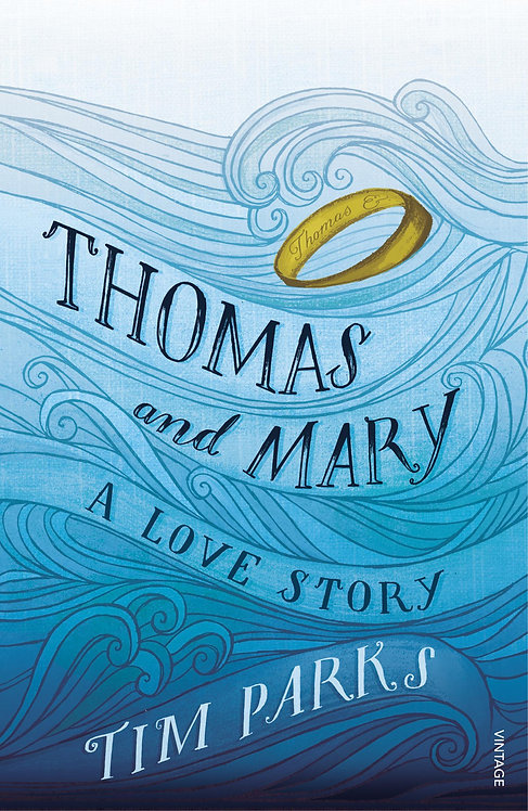 Thomas and Mary: A Love Story by Tim Parks