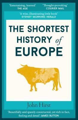 The Shortest History of Europe John Hirst