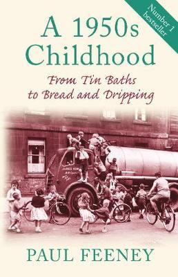 A 1950s Childhood: From Tin Baths to Bread and Dripping Paul Feeney
