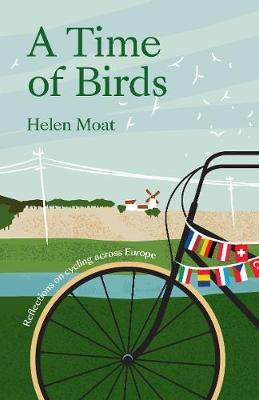 A Time of Birds: Reflections on cycling across Europe by Helen Moat