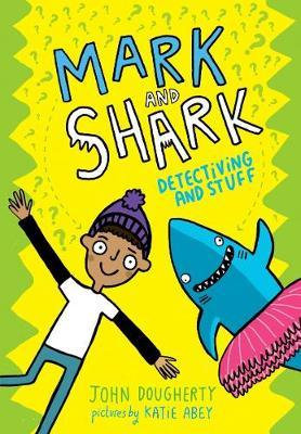 Mark and Shark: Detectiving and Stuff by John Dougherty
