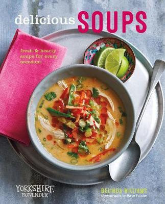 Delicious Soups: Fresh and Hearty Soups for Every Occasion by Belinda Williams