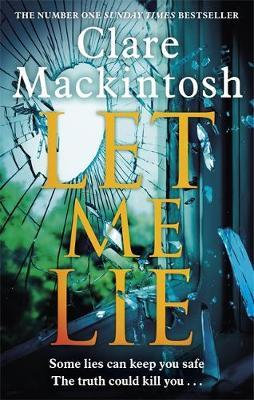 Let Me Lie: The Number One Sunday Times Bestseller Clare Mackintosh
