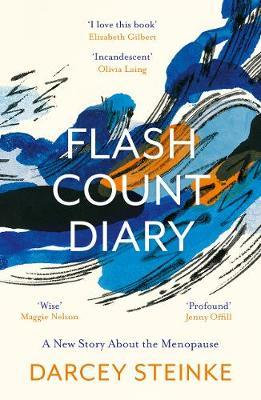 Flash Count Diary: A New Story About the Menopause Darcey Steinke